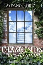 Diamonds Are Forgiving ebook by Aydano Roriz