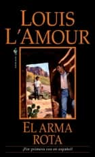El arma rota - Una novela ebook by Louis L'Amour