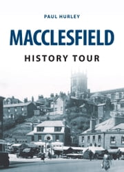 Macclesfield History Tour ebook by Paul Hurley