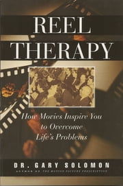 Reel Therapy - How Movies Inspire You to Overcome Life's Problems ebook by Dr. Gary Solomon