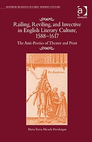 Railing, Reviling, and Invective in English Literary Culture, 1588–1617 - The Anti-Poetics of Theater and Print ebook by Dr Maria Teresa Micaela Prendergast,Professor James Daybell,Dr Adam Smyth