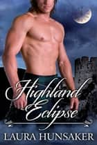 Highland Eclipse ebook by Laura Hunsaker