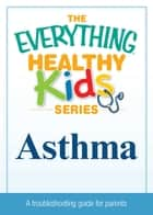 Asthma ebook by Adams Media