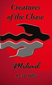 Creatures of the Chase - Mikail ebook by L. M. Ollie