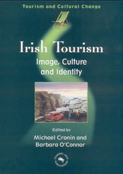 Irish Tourism: Image, Culture and Identity ebook by Michael Cronin,Barbara O'Connor