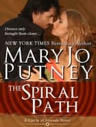 The Spiral Path (Circle of Friends, Book 2) ebook by Mary Jo Putney