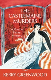 The Castlemaine Murders - A Phryne Fisher Mystery ebook by Kerry Greenwood