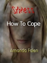 Stress - How To Cope ebook by Amanda  Falen