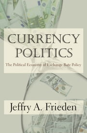 Currency Politics - The Political Economy of Exchange Rate Policy ebook by Jeffry A. Frieden