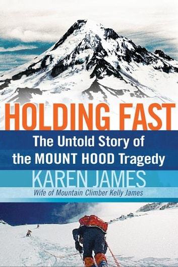 Holding Fast - The Untold Story of the Mount Hood Tragedy ebook by Karen James