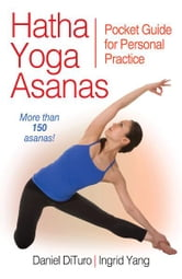 Hatha Yoga Asanas - Pocket Guide for Personal Practice ebook by Daniel DiTuro