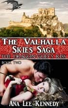 The Dragon God's Kiss - Book Two of The Valhalla Skies Saga ebook by Ana Lee Kennedy