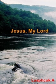 Jesus, My Lord ebook by Luaphcok A