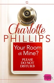 Your Room or Mine?: HarperImpulse Contemporary Fiction (A Novella) (Do Not Disturb, Book 1) ebook by Charlotte Phillips