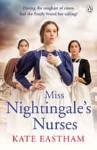 Miss Nightingale's Nurses - During the toughest of times, has she finally found her calling? ebook by