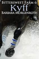 Bittersweet Farm 6: Kyff eBook by Barbara Morgenroth