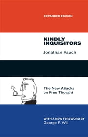 Kindly Inquisitors - The New Attacks on Free Thought, Expanded Edition ebook by Jonathan Rauch,George F. Will