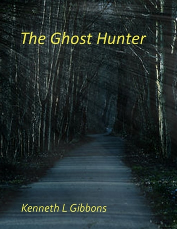 The Ghost Hunter ebook by Kenneth L Gibbons
