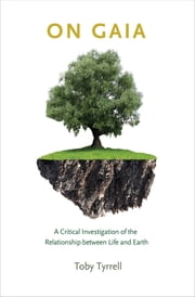 On Gaia - A Critical Investigation of the Relationship between Life and Earth ebook by Toby Tyrrell