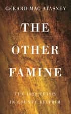 The Other Famine - The 1822 Crisis in County Leitrim ebook by Gerard Mac Atasney