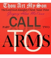 Thou Art My Son. Part Two. Call To Arms. - Thou Art My Son., #2 ebook by Gregory Alan McKown