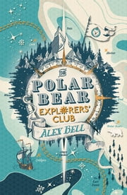 The Polar Bear Explorers' Club ebook by Alex Bell, Tomislav Tomic