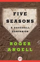 Five Seasons ebook by Roger Angell