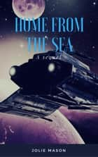 Home from the Sea - Home in the stars, #2 ebook by Jolie Mason