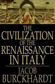 The Civilization of the Renaissance in Italy ebook by Jacob Burckhardt