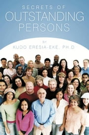Secrets of Outstanding Persons ebook by Kudo Eresia-Eke, Ph.D
