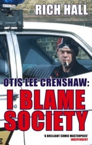 Otis Lee Crenshaw: I Blame Society ebook by Rich Hall