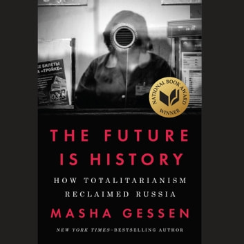 The Future Is History - How Totalitarianism Reclaimed Russia audiolibro by Masha Gessen