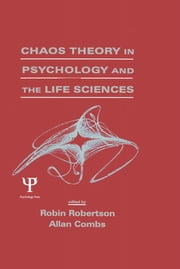 Chaos theory in Psychology and the Life Sciences ebook by Robin Robertson,Allan Combs