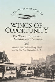 Wings of Opportunity - The Wright Brothers in Montgomery, Alabama, 1910 ebook by Julie Hedgepeth Williams