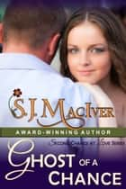 Ghost of a Chance (Second Chance at Love Series, Book 2) ebook by S.J. MacIver