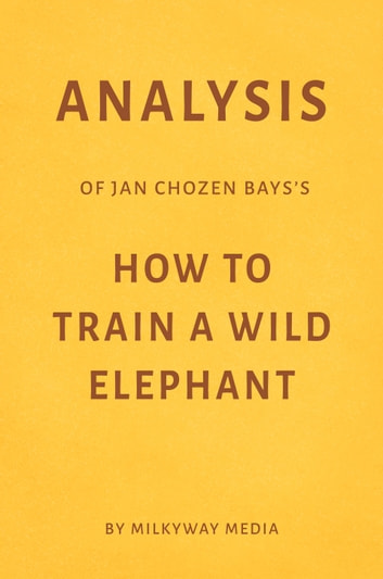 Analysis of Jan Chozen Bays's How to Train a Wild Elephant by Milkyway Media ebook by Milkyway Media