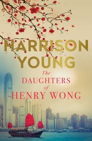 The Daughters of Henry Wong ebook by Harrison Young