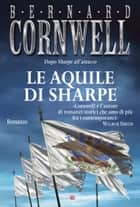 Le aquile di Sharpe - Le avventure di Richard Sharpe ebook by Bernard Cornwell