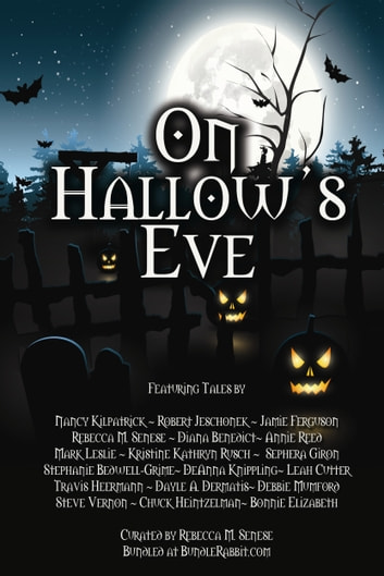On Hallow's Eve - Over 19 Tales Of Halloween Thrills And Chills ebook by Annie Reed,Rebecca M. Senese,Nancy Kilpatrick,Robert Jeschonek,DeAnna Knippling,Diana Benedict,Stephanie Bedwell-Grime,Travis Heermann,Leah Cutter,Bonnie Elizabeth,Mark Leslie,Dayle A. Dermatis,Chuck Heintzelman,Debbie Mumford,Steve Vernon,Sèphera Girón,Jamie Ferguson,Kristine Kathryn Rusch
