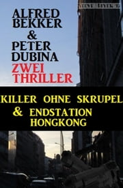 Zwei Thriller: Killer ohne Skrupel & Endstation Hongkong ebook by Alfred Bekker, Peter Dubina