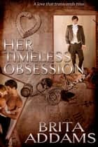 Her Timeless Obsession ebook by Brita Addams