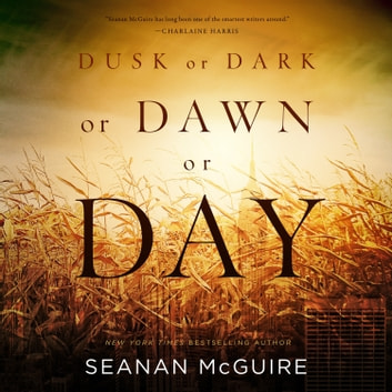 Dusk or Dark or Dawn or Day audiobook by Seanan McGuire