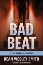 Bad Beat - A Cold Poker Gang Mystery ebook by Dean Wesley Smith