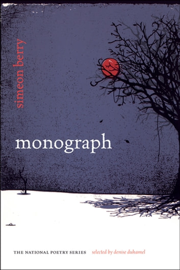 Monograph - Poems ebook by Simeon Berry,Denise Duhamel