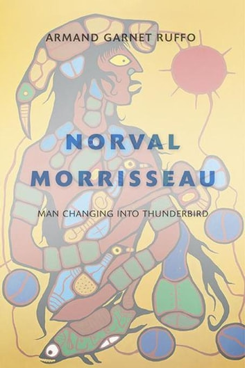 Norval Morrisseau - Man Changing into Thunderbird ebook by Armand Garnet Ruffo