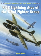P-38 Lightning Aces of the 82nd Fighter Group ebook by Steve Blake