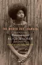 The World Has Changed - Conversations with Alice Walker ebook by Alice Walker, Rudolph P. Byrd