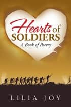 Hearts of Soldiers - A Book of Poetry ebook by Lilia Joy