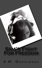 Sam's Fight For Freedom - The Sam Series, #2 ebook by SM Donaldson