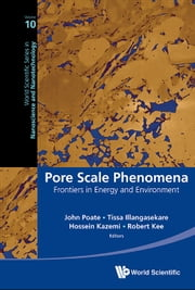 Pore Scale Phenomena - Frontiers in Energy and Environment ebook by John Poate,Tissa Illangasekare,Hossein Kazemi;Robert Kee